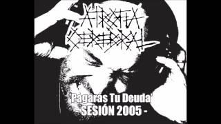 ATROFIA CEREBRAL – 'Pagarás Tu Deuda' (Sesión 2005)