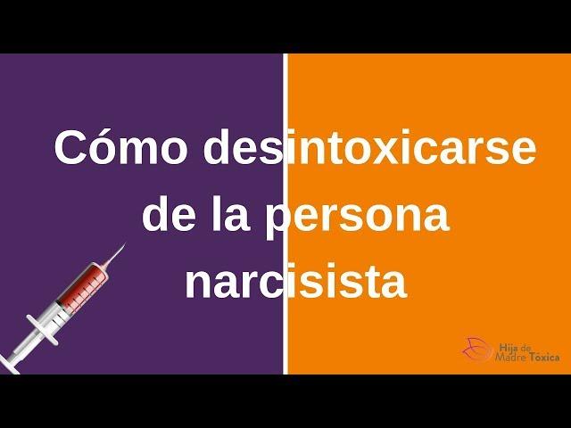 Cómo desintoxicarse de la persona narcisista