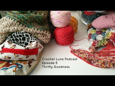 Crochet Luna: Crochet Podcast Episode 5  Thrifty Goodness