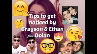 TIPS ON GETTING NOTICED BY GRAYSON AND ETHAN DOLAN | THE DOLAN TWINS