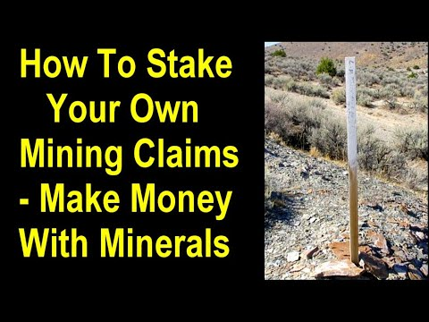 How To Stake A Mining Claim, Mining Claim Procedures, How To Make Money Staking Mining Claims