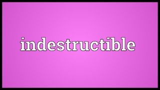 Indestructible Meaning