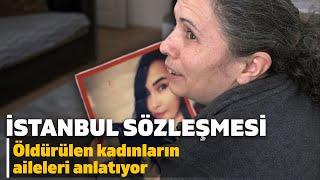 İstanbul Sözleşmesi: Öldürülen Kadınların Aileleri Anlatıyor
