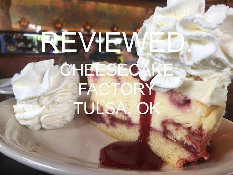 Reviewed.   S1 EP5 - Cheesecake Factory Tulsa, Oklahoma