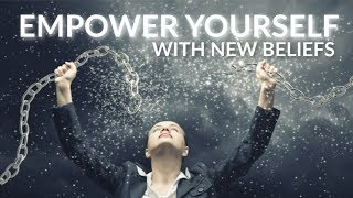 BREAK FREE AND EMPOWER YOURSELF WITH NEW BELIEFS
