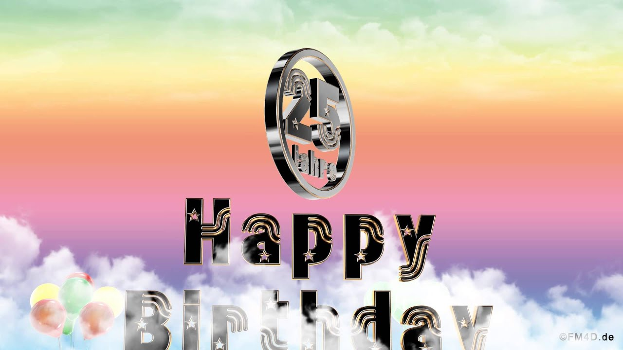 Happy birthday 25 jahre geburtstag video 25 jahre happy - Geburtstagsbilder zum 25 ...