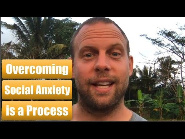 Overcoming Social Anxiety is a Process
