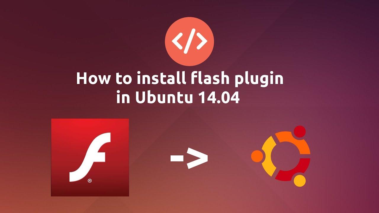 How To Install Flash Plugin On Ubuntu 1404