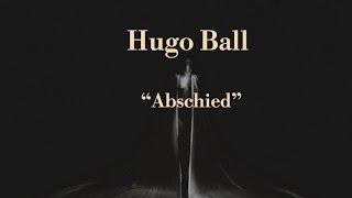 """Hugo Ball """"Abschied"""""""