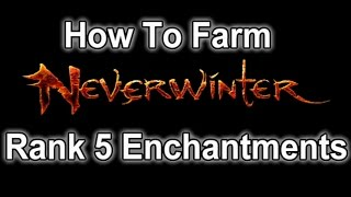 Neverwinter - How To Farm Rank 5 Enchantments (Easy/Fast)