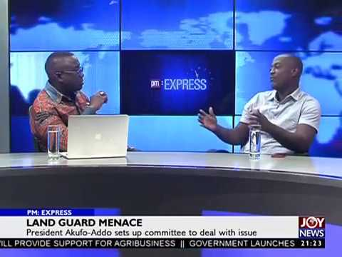 Land Guard Menace - PM Express on JoyNews (10-11-17)