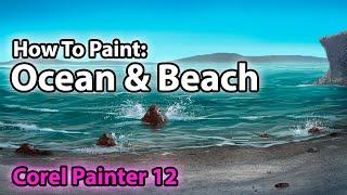 Art Tutorial: How To Paint An Ocean & Beach (Corel Painter Tutorial)