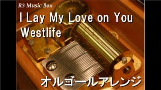 I Lay My Love on You/Westlife【オルゴール】