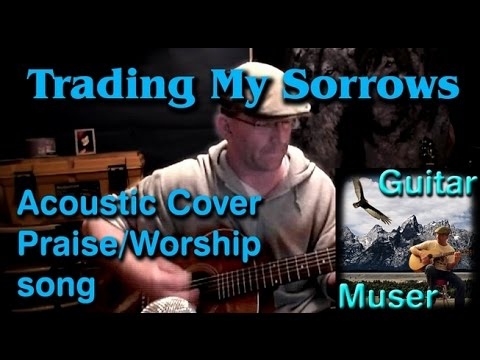 Trading My Sorrows Cover Acoustic Praise Worship Song Youtube