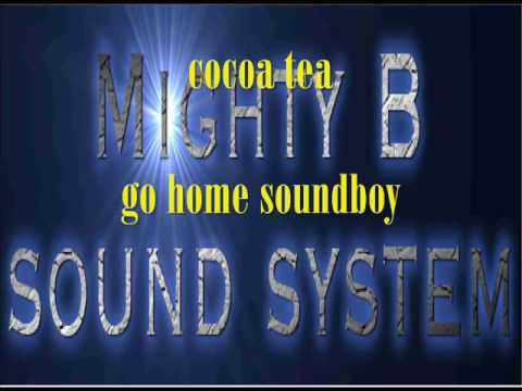 cocoa tea go home soundboy