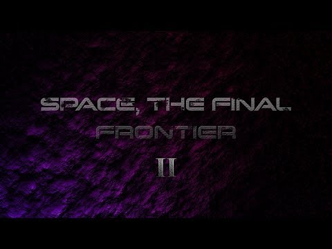 SPACE, THE FINAL FRONTIER - II