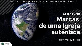 At 11. 19 - 30 | Marcas de uma Igreja autêntica  | Rev. Geazy Liscio