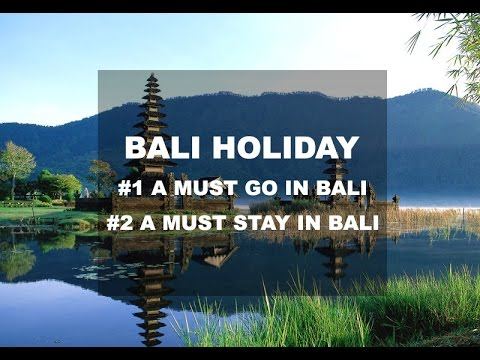 BALI HOLIDAY : A must GO and STAY in Bali!