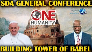 SDA General Conference Building Pope Fratelli Tutti ONE HUMANITY Tower Of BABYLON. Ted Wilson Racism