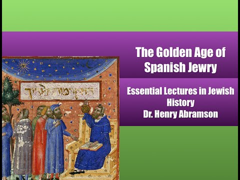 The Golden Age of Spanish Jewry (Essential Lectures in Jewish History) Dr. Henry Abramson