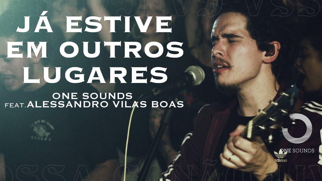Já Estive Em Outros Lugares | ONE Sounds & Alessandro Vilas Boas | (NOSSA CANÇÃO LIVE)