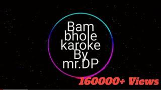 Bam bhole karoke Mr.DP