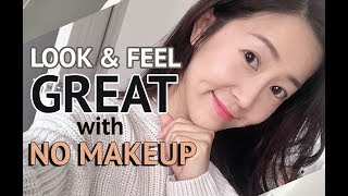 How To LOOK & FEEL Great With NO MAKEUP