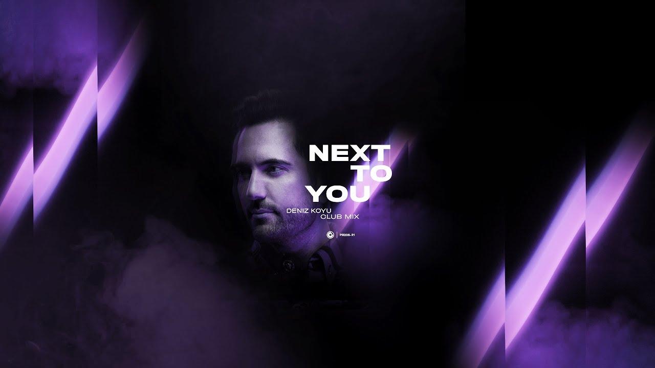 Deniz Koyu - Next To You (Club Mix)