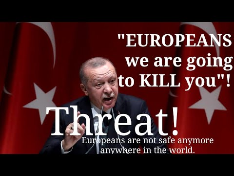 Turkey gave a death threat to Europe! No european is safe now anywhere in the world!