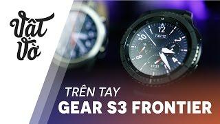 Vật Vờ  Trên tay Samsung Gear S3 Frontier