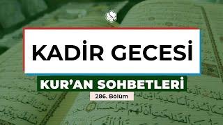 Kur'an Sohbetleri | KADİR GECESİ