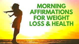 MORNING Affirmations for WEIGHT LOSS | Positive I AM Affirmations for Health