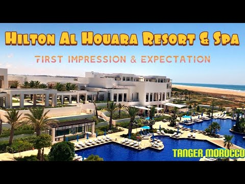 Hilton Al Houara Resort & Spa - Tangier Morocco . (What to see, what to do & what to expect?)