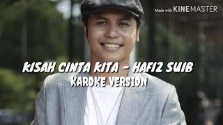 Hafiz suib - kisah cinta kita karoke version