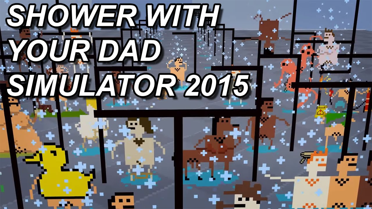 Shower With Your Dad Simulator 2015 Youtube