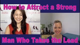 How to Attract a Strong Man Who Takes the Lead - Dating Advice for Women