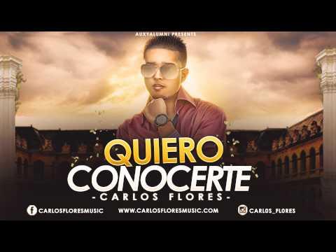 """Carlos Flores """"Quiero Conocerte"""""""