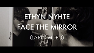 ETHYN NYHTE - Face the Mirror (Lyric Video)