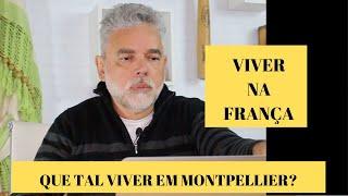 Morar na França - Que tal viver em Montpellier?