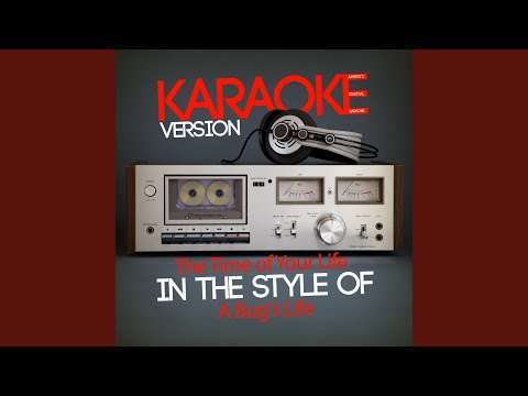 The Time of Your Life (In the Style of a Bug's Life) (Karaoke Version)