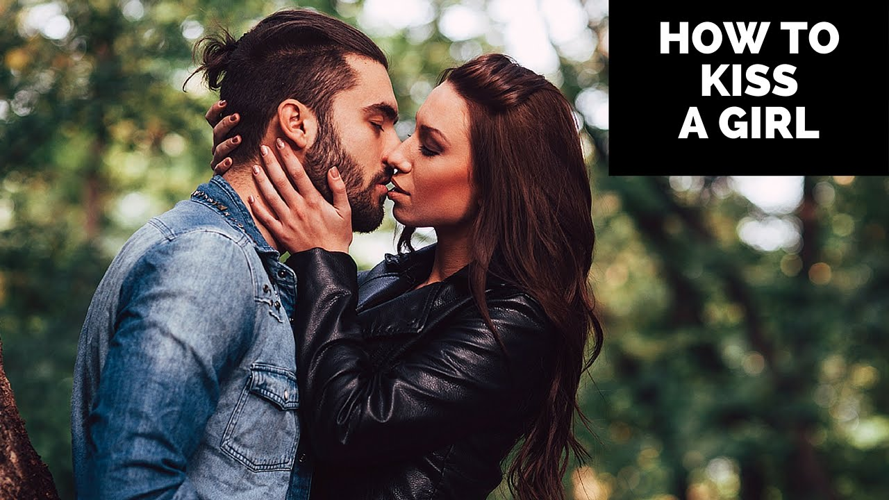 How To Kiss A Girl - WHAT TO DO BEFORE, DURING AND AFTER
