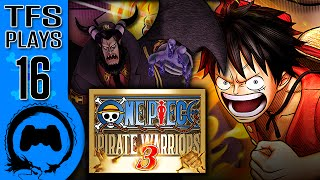 One Piece: Pirate Warriors 3 - 16 - TFS Plays (TeamFourStar)