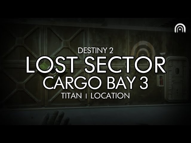 destiny 2 lost sector cargo bay 3 location titan youtube destiny 2 lost sector cargo bay 3 location titan