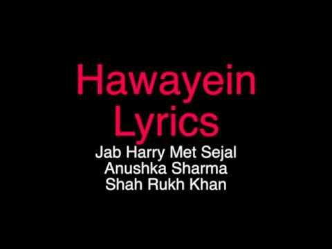 Hawayein Lyrics - Jab Harry Met Sejal | Anushka Sharma | Shah Rukh Khan | Pritam | Arijit Singh