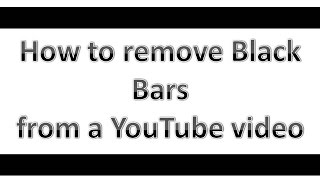 How to remove black bars from youtube videos in seconds