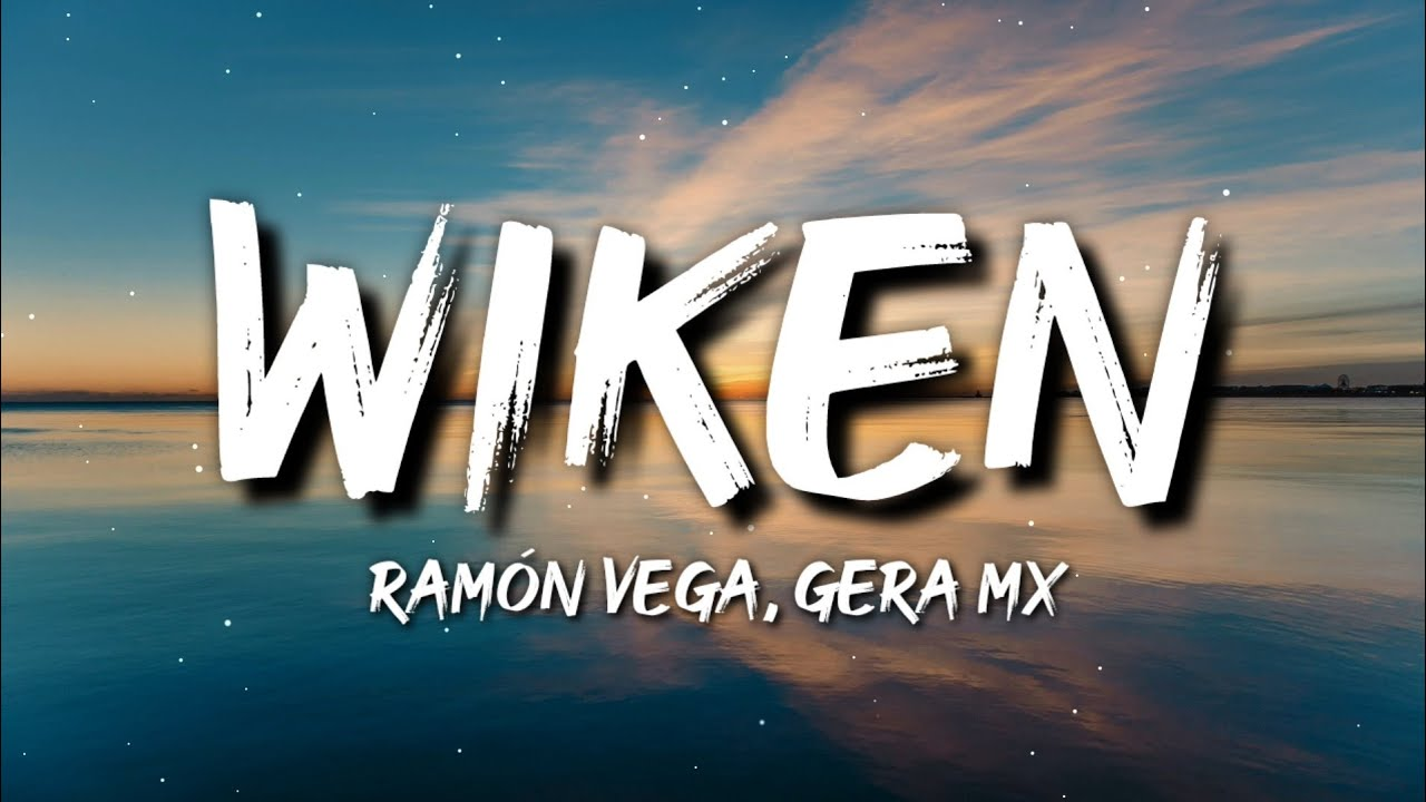 Ramón Vega, Gera MX - Wiken (Letra / Lyrics)