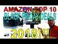 AMAZON TOP 10 Black Friday Deals!!! 2018