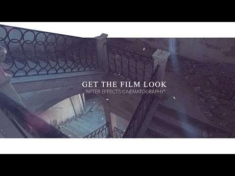 GET THE FILM LOOK: Improve Your Cinematography in After Effects (Tutorial)