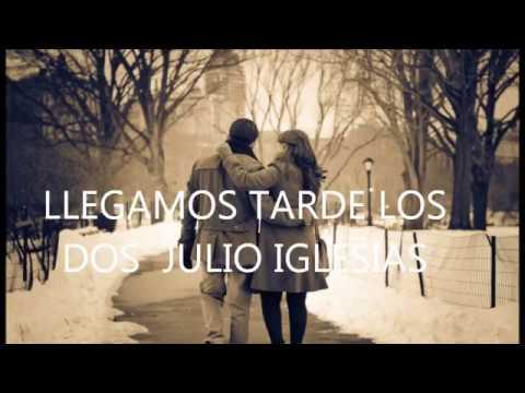 ♥LLEGAMOS TARDE LOS DOS JULIO IGLESIAS♥CANCIONES DE AYER