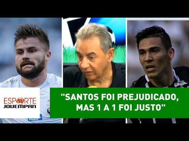 """Santos foi prejudicado, mas 1 a 1 foi justo"", analisa Flavio Prado"